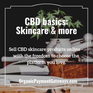 CBD skincare & other products basics Organic Payment Gateways - content image